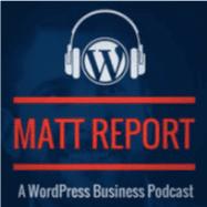 Matt Report WordPress business podcast