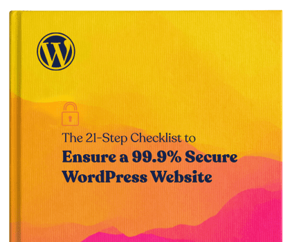 The 21-Step Checklist to Ensure a 99.9% Secure WordPress Website